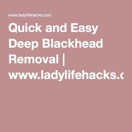 Quick and Easy Deep Blackhead Removal