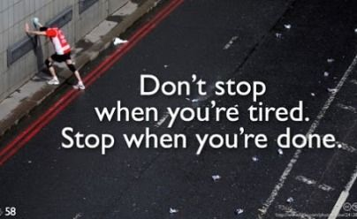 Don't Stop when your are tired. Stop when you're done.