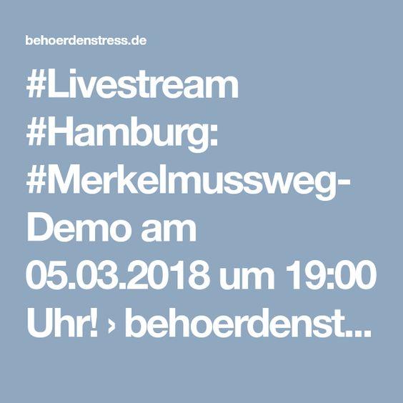 #Livestream #Hamburg: #Merkelmussweg-Demo am 05.03.2018 um 19:00 Uhr! › behoerdenstress