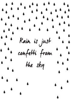 Rain is just confetti from the sky designed quote card: