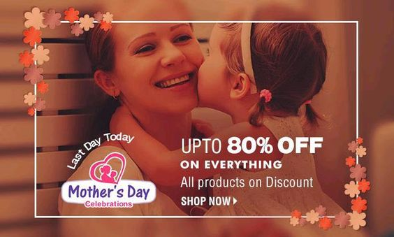 Mother's Day Celebrations - Last day today - Upto 80% OFF on Everything   4 New Offer - Couponscenter