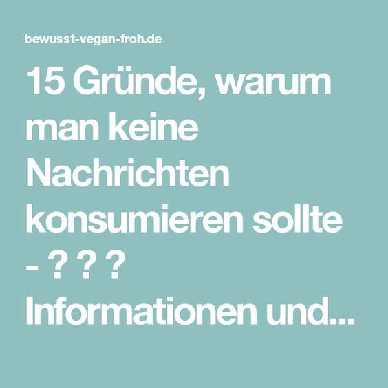 15 Gründe, warum man keine Nachrichten konsumieren sollte - ☼ ✿ ☺ Informationen und Inspirationen für ein Bewusstes, Veganes und (F)rohes Leben ☺ ✿ ☼