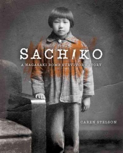 Sachiko: A Nagasaki Bomb Survivor's Story: