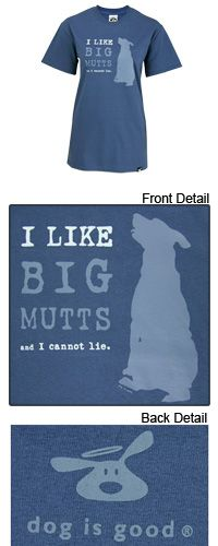 I Like Big Mutts and I Cannot Lie T-Shirt... gotta have one of these!!!  LOL!