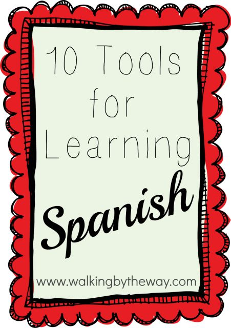 Learn Tools As You Put Them To Use In Projects: Ten Tools For Learning Spanish