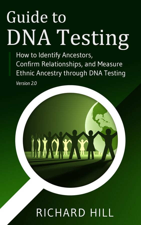 """DNA Testing for Kinship:  Richard Hill's """"Guide to DNA Testing: How to Identify Ancestors, Confirm Relationships and Measure Ethnic Ancestry through DNA Testing."""""""
