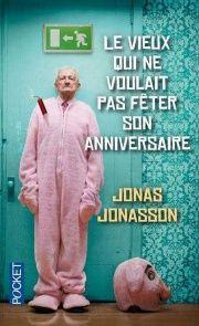 Vieux qui ne voulait pas fêter son anniversaire (Le) - Jonas Jonasson