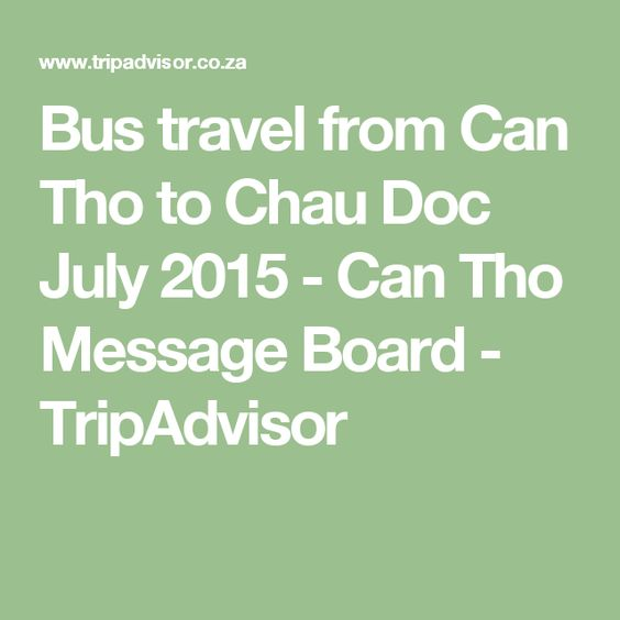 Bus travel from Can Tho to Chau Doc July 2015 - Can Tho Message Board - TripAdvisor