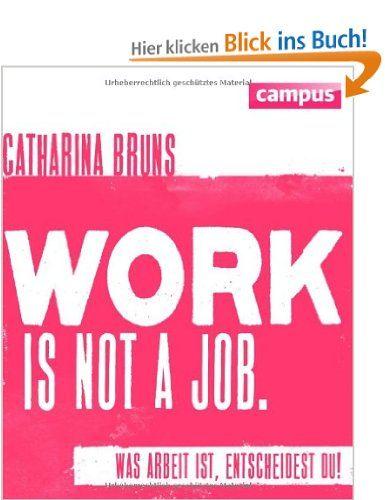 work is not a job pinke Ausgabe : Was Arbeit ist, entscheidest du!: Amazon.de: Catharina Bruns: Bücher