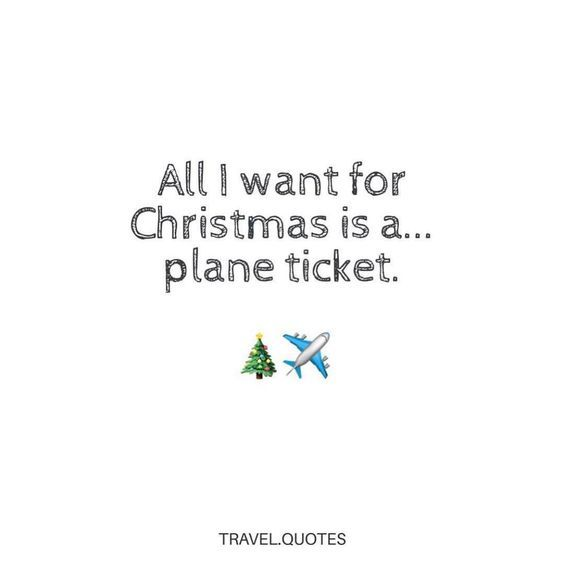 All I Want For Christmas Is A Plane Ticket Journey Quotes Travel Quotes Plane Quotes