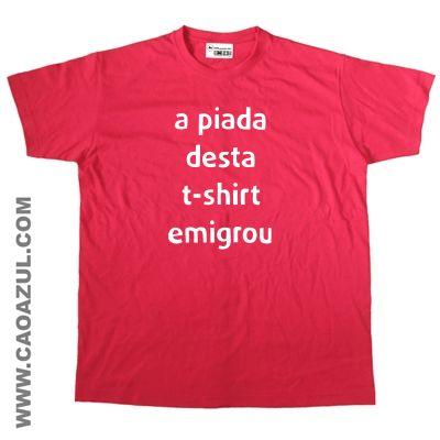 A PIADA DESTA T-SHIRT EMIGROU