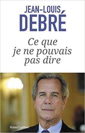 Ce que je ne pouvais pas dire (2016) - Jean-Louis Debré