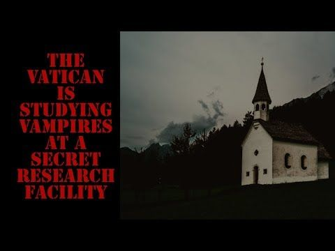 Nosleep Halloween 2020 The Vatican is Studying Vampires at a Secret Research Facility