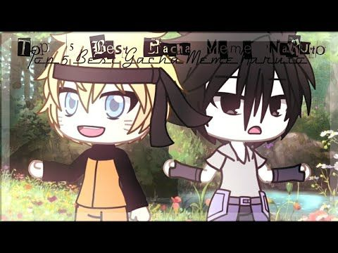 Top 5 Best Gacha Meme Naruto My Opinion Youtube