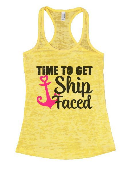Time To Get Ship Faced Burnout Tank Top By Funny Threadz - 1304