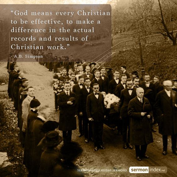 """God means every Christian to be effective, to make a difference in the actual records and results of Christian work."" - A.B. Simpson #every #christian #effective:"