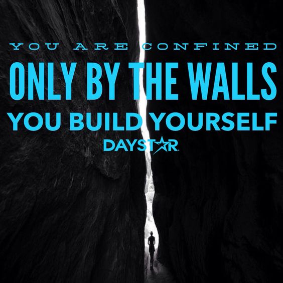 You are confined only by the walls you build yourself. [Daystar.com]