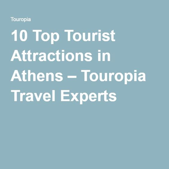 10 Top Tourist Attractions in Athens – Touropia Travel Experts