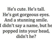"""OH YES ---- """"He's cute. He's tall. He's got gorgeous eyes. And a stunning smile. I didn't say a name, but he popped into your head, didn't he?"""""""