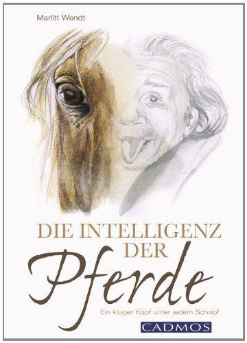 Die Intelligenz der Pferde: Ein kluger Kopf unter jedem Schopf, http://www.amazon.de/dp/384041038X/ref=cm_sw_r_pi_awdl_N5uBtb0HSSA2J