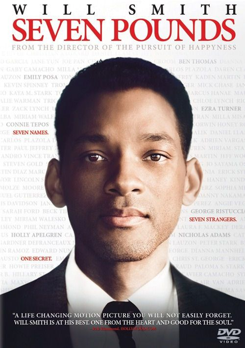 Seven Pounds (2008) Will Smith, Rosario Dawson, Woody Harrelson,...Weighed down by a dark secret, IRS agent Ben Thomas tries to improve the lives of seven strangers in need of a second chance. But everything changes as he begins to fall for one of them and must decide whether to tell her the truth...13