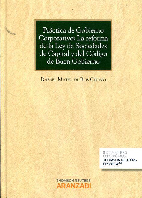 Práctica de gobierno corporativo : la reforma de la Ley de sociedades de capital y del código de buen gobierno / Rafael Mateu de Ros Cerezo.     Aranzadi, 2015