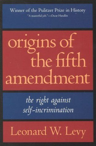 Origins of the Fifth Amendment: The Right Against Self-Incrimination by Leonard W. Levy. $16.87. Author: Leonard W. Levy. Edition - 1. Publisher: Ivan R. Dee; 1 edition (August 24, 1999). Publication: August 24, 1999