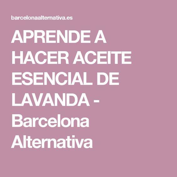 APRENDE A HACER ACEITE ESENCIAL DE LAVANDA - Barcelona Alternativa