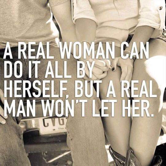 A Real Woman Can Do Things By Herself, But a Real Man Won't Let Her