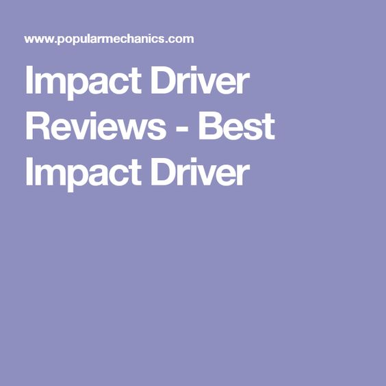 Impact Driver Reviews - Best Impact Driver