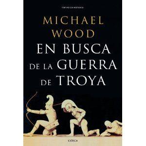 En busca de la guerra de Troya / Michael Wood ; traducción castellana de Silvia Furió