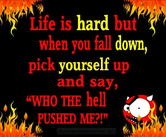 Life Is Hard But When You Fall Down, Pick Yourself Up Ans