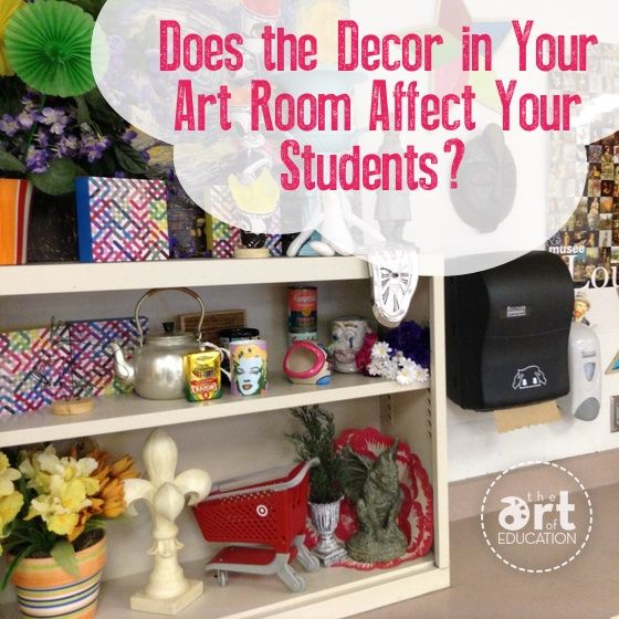 How Classroom Decor Affects Students ~ Does the decor in your art room affect students