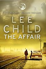 Lee Child is one of my favorite authors, he writes about ex military guy Jack Reacher, here is the last one so far in the series, The Affair.