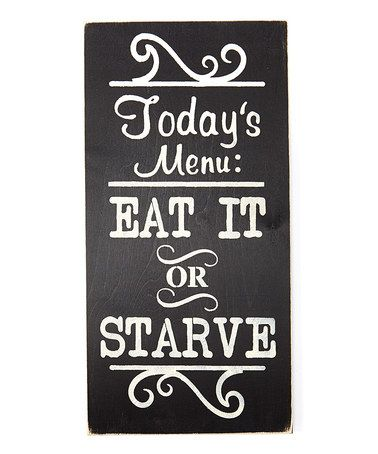 Love this 'Today's Menu: Eat It or Starve' Wall Sign on #zulily! #zulilyfinds