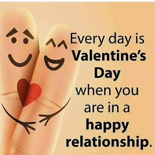 Everyday Is Valentine S Day When You Are In A Happy Relationship Love Love Quotes Relationship Qu Happy Friendship Day Images Happy Relationships Love You Meme