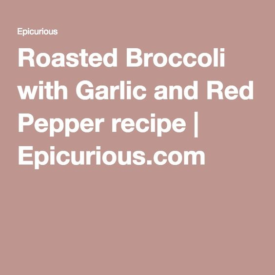 Roasted Broccoli with Garlic and Red Pepper recipe | Epicurious.com