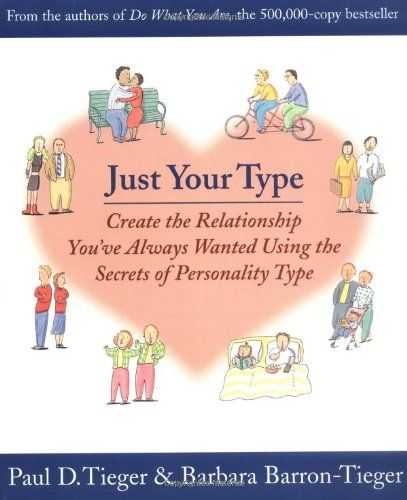 Just Your Type: Create the Relationship You've Always Wanted Using the Secrets of Personality Type - I'd like to teach a class on this!