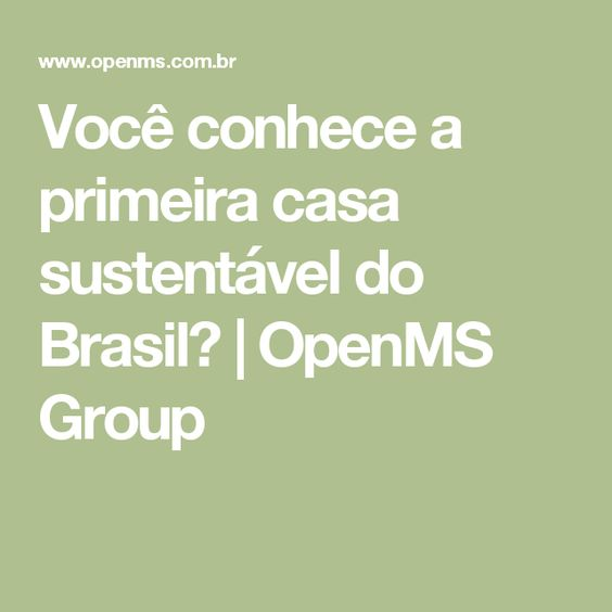 Você conhece a primeira casa sustentável do Brasil? | OpenMS Group