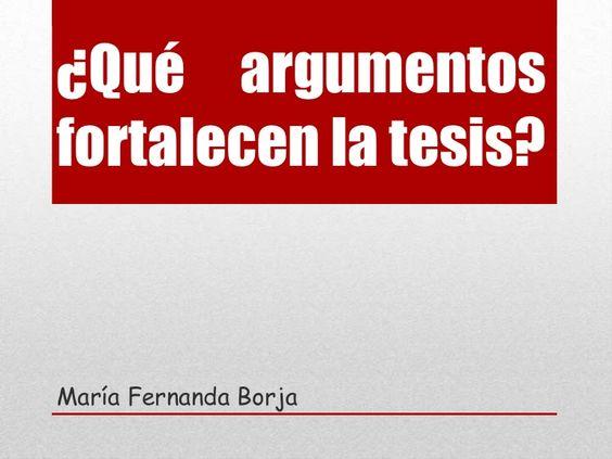 ¿Qué argumentosfortalecen la tesis?María Fernanda Borja