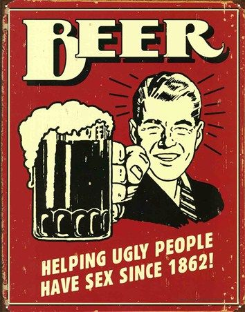Helping Ugly People Have Sex Since 1862! - Beer