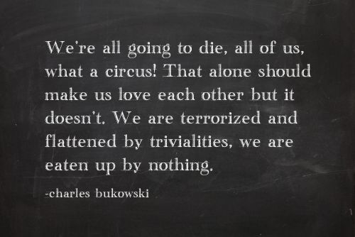 Love Each Other Or Perish: We're All Going To Die, All Of Us, What A Circus! That