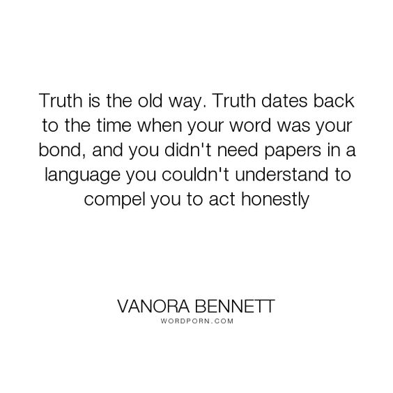 """Vanora Bennett - """"Truth is the old way. Truth dates back to the time when your word was your bond,..."""". truth, honesty"""