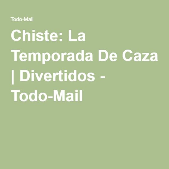 Chiste: La Temporada De Caza | Divertidos - Todo-Mail