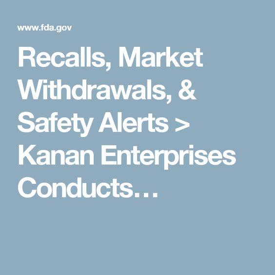 Recalls, Market Withdrawals, & Safety Alerts > Kanan Enterprises Conducts…