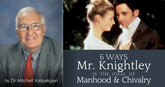 6 Ways Mr. Knightley is the Ideal of Manhood and Chivalry - by Dr Mitchell Kalpakgian | As his name implies, Mr. Knightley epitomizes the gentleman, a man whose manners, conduct, and treatment of all human beings reflects honor, courtesy, chivalry, and thoughtfulness.