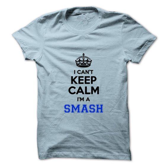 I Can't keep calm I'm a SMASH T-Shirts, Hoodies. CHECK PRICE ==► https://www.sunfrog.com/Names/I-cant-keep-calm-Im-a-SMASH.html?id=41382