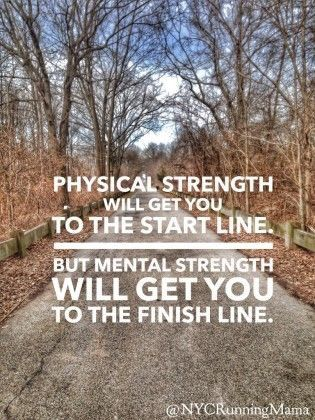 Physical strength will get you to the start line but mental strength will get…