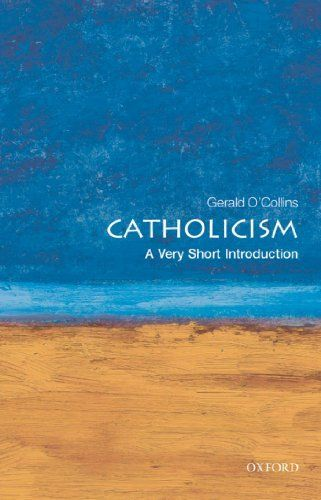 Catholicism: A Very Short Introduction by Gerald O'Collins. $7.17. Publisher: OUP Oxford (October 28, 2008). 144 pages. Author: Gerald O'Collins