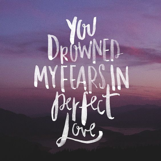 Drowned fears in perfect love. No Longer Slaves // Jonathan and Melissa Helser // #WeWillNotBeShaken